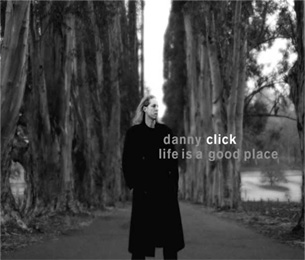 Danny Click – Life is a good place